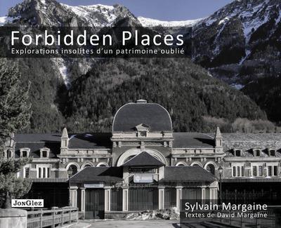 Forbidden places ; explorations insolites d'un patrimoine oublié