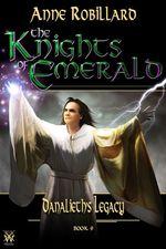Vente Livre Numérique : Knights of Emerald 09 : Danalieth´s Legacy  - Anne Robillard
