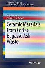 Ceramic Materials from Coffee Bagasse Ash Waste  - Wilson Acchar - Eduardo J. V. Dultra