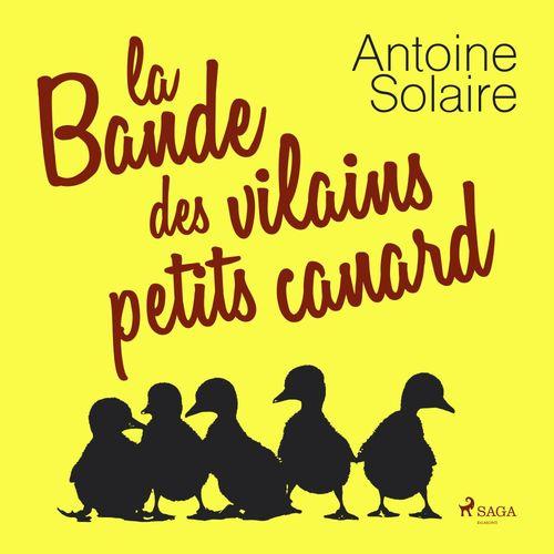 Vente AudioBook : La Bande des vilains petits canards  - Antoine Solaire