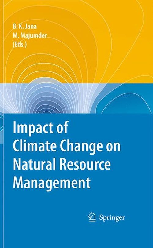 Impact of Climate Change on Natural Resource Management  - Mrinmoy Majumder  - Bipal Kr. Jana