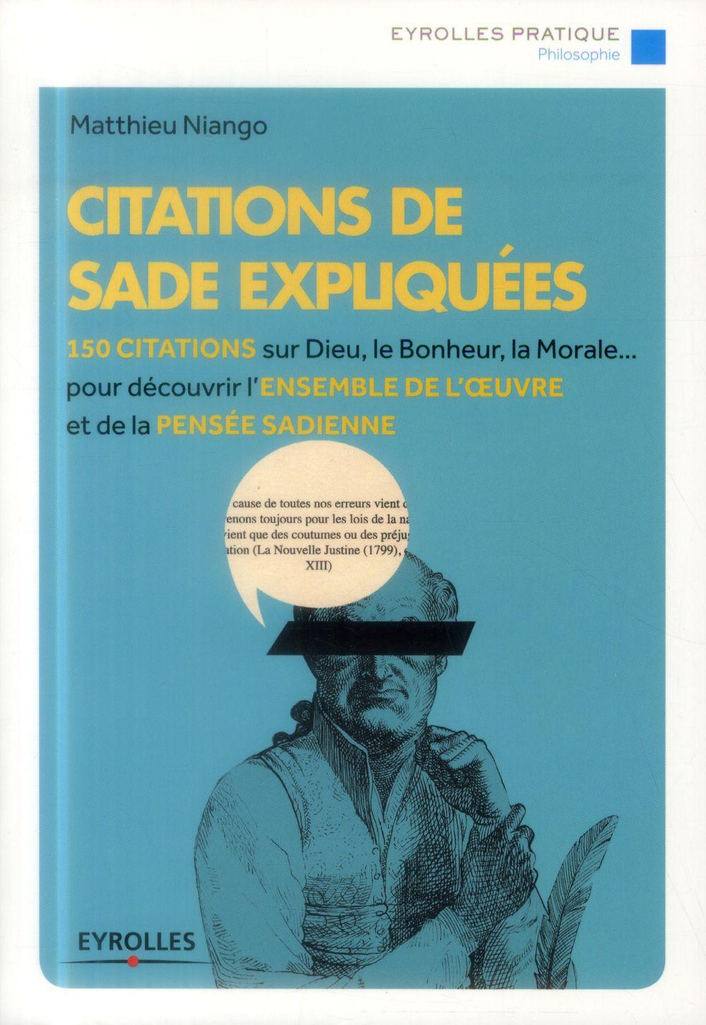 Citations de Sade expliquées ; 150 citations sur dieu, le bonheur, la morale pour découvrir l'ensemble de l'oeuvre et de la pensée sadienne