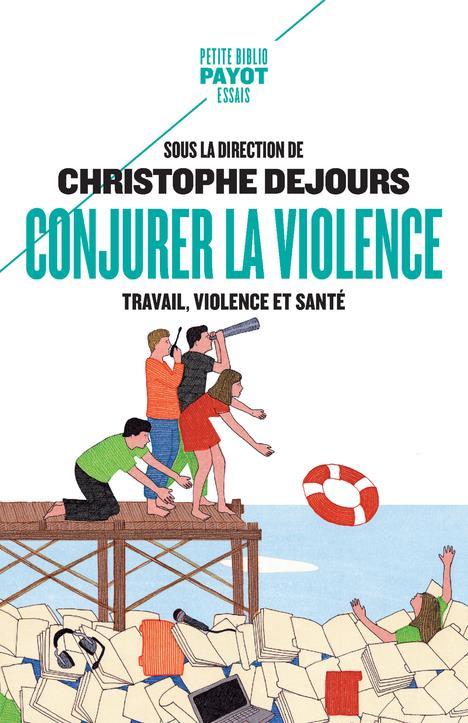 CONJURER LA VIOLENCE  -  TRAVAIL, VIOLENCE ET SANTE