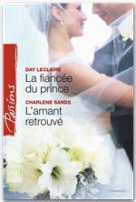 Vente EBooks : La fiancée du prince - L'amant retrouvé (Harlequin Passions)  - Day Leclaire - Charlene Sands