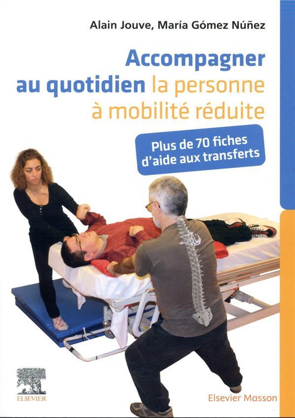 Accompagner au quotidien la personne à mobilité réduite ; plus de 70 fiches d'aide aux transferts