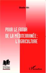 Vente EBooks : Pour le futur de la Méditerranée ; l'agriculture  - Sébastien ABIS