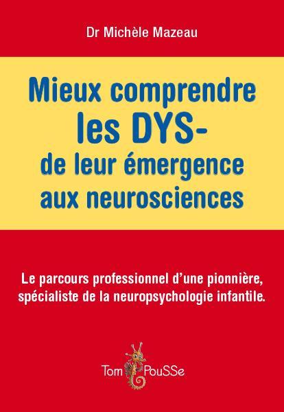 Mieux comprendre les dys ; de leur émergence aux neurosciences ; le parcours professionnel d'une pionnière, spécialiste de la neuropsychologie infantile