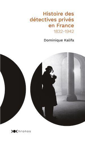 Histoire des détectives privés en France (1832-1942)