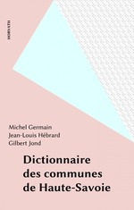 Dictionnaire des communes de haute savoie  - Michel Germain - Jean-Louis Hébrard - Gilbert Jond - Hebrard-Jond