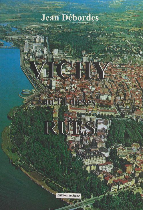 Vichy au fil de ses rues  - Jean Débordes