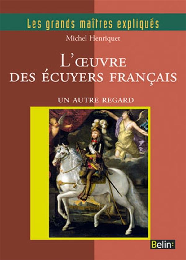 LES GRANDS MAITRES EXPLIQUES ; l'oeuvre des écuyers français ; un autre regard