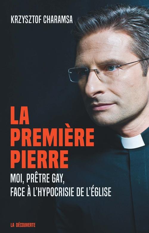 La première pierre ; moi, prêtre gay, face à l'hypocrisie de l'église