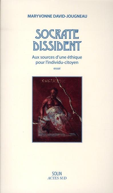 Socrate Dissident ; Aux Sources D'Une Ethique Pour L'Individu-Citoyen