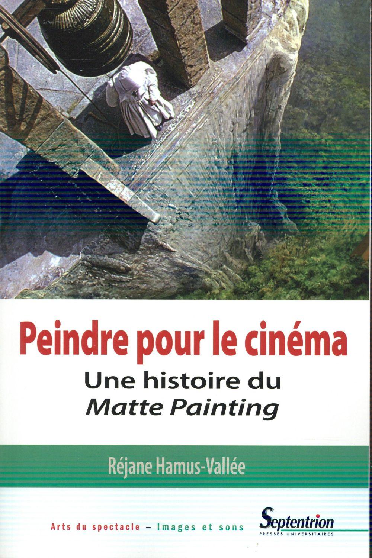 Peindre pour le cinéma ; une histoire du matte painting