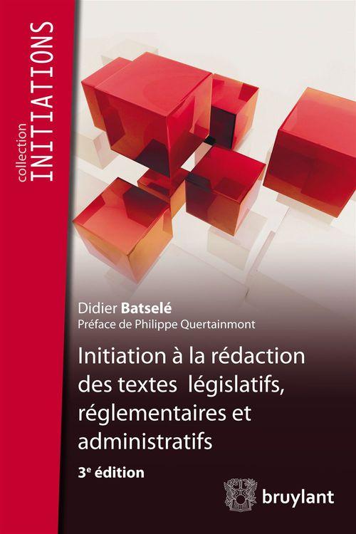 Initiation à la rédaction des textes législatifs, réglementaires et administratifs, 3e édition