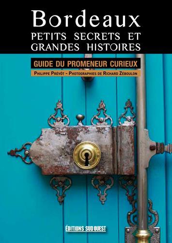 Bordeaux, petits secrets et grandes histoires ; guide du promeneur curieux