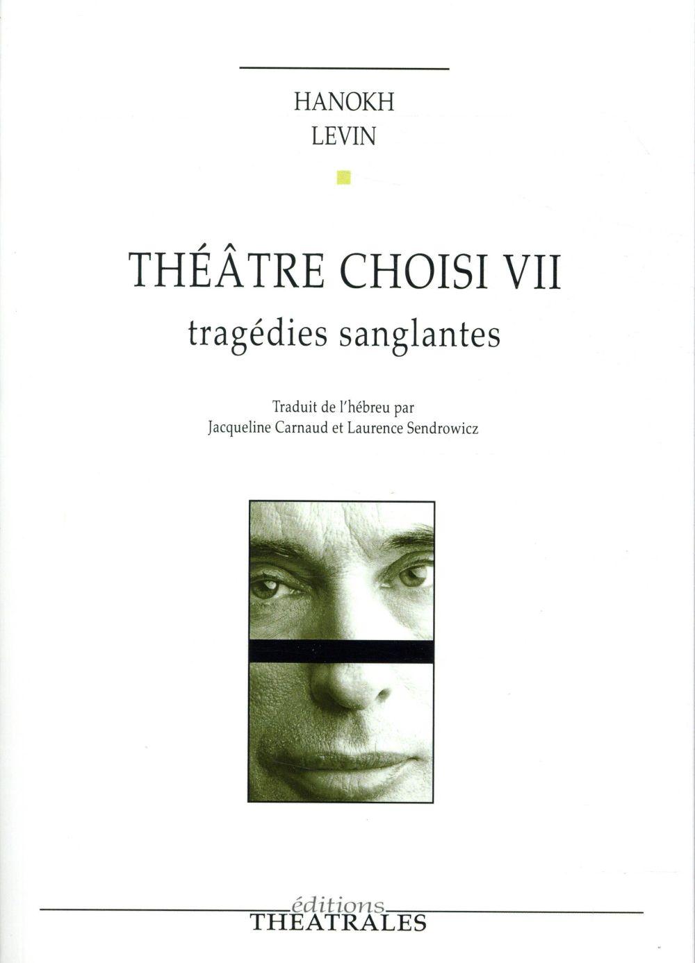 Théâtre choisi t.7 ; tragédies sanglantes