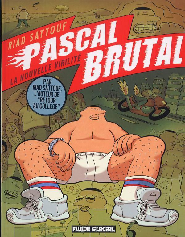 Pascal Brutal T.1 ; la nouvelle virilité