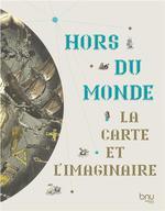 Couverture de Hors Du Monde. La Carte Et L'Imaginaire