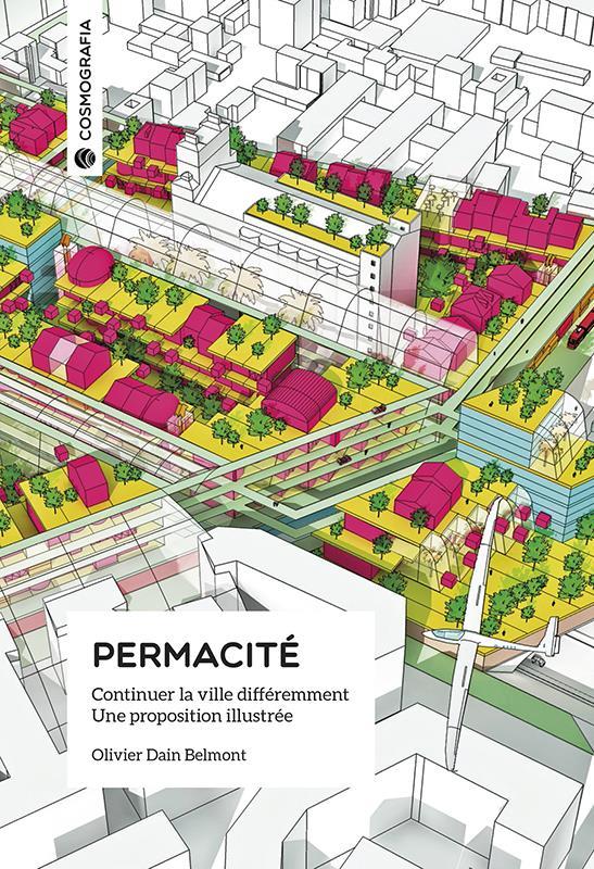 Permacité ; continuer la ville différemment, une proposition illustrée