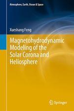 Magnetohydrodynamic Modeling of the Solar Corona and Heliosphere  - Xueshang Feng