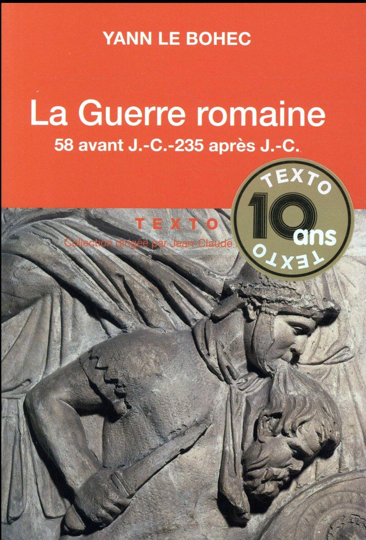 La guerre romaine ; 58 avant J.-C.-235 après J.-C.