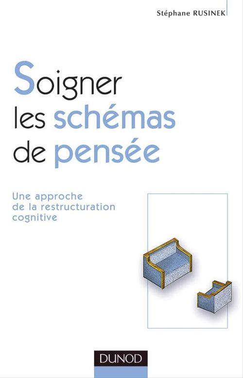 Soigner les schémas de pensée ; une approche de la restructuration cognitive