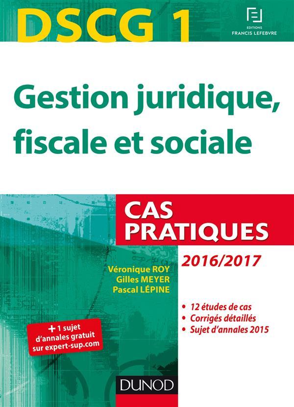 DSCG 1 ; gestion juridique, fiscale et sociale 2016/2017 ; cas pratiques (7e édition)