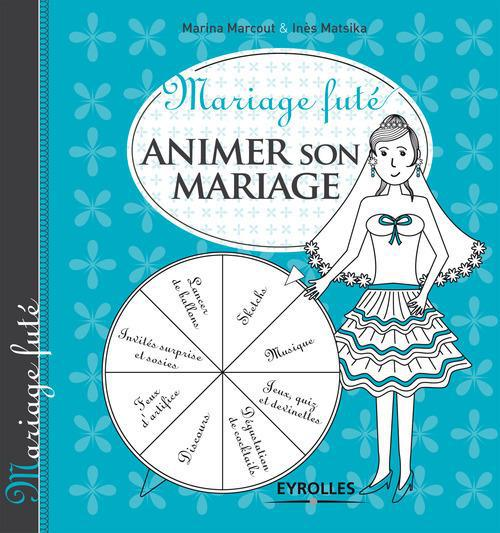 Mariage futé ; animer son mariage