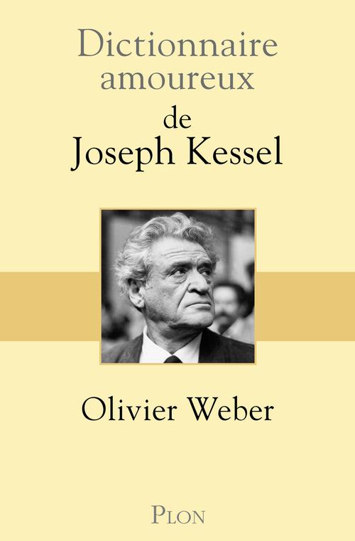 Dictionnaire amoureux ; de Joseph Kessel