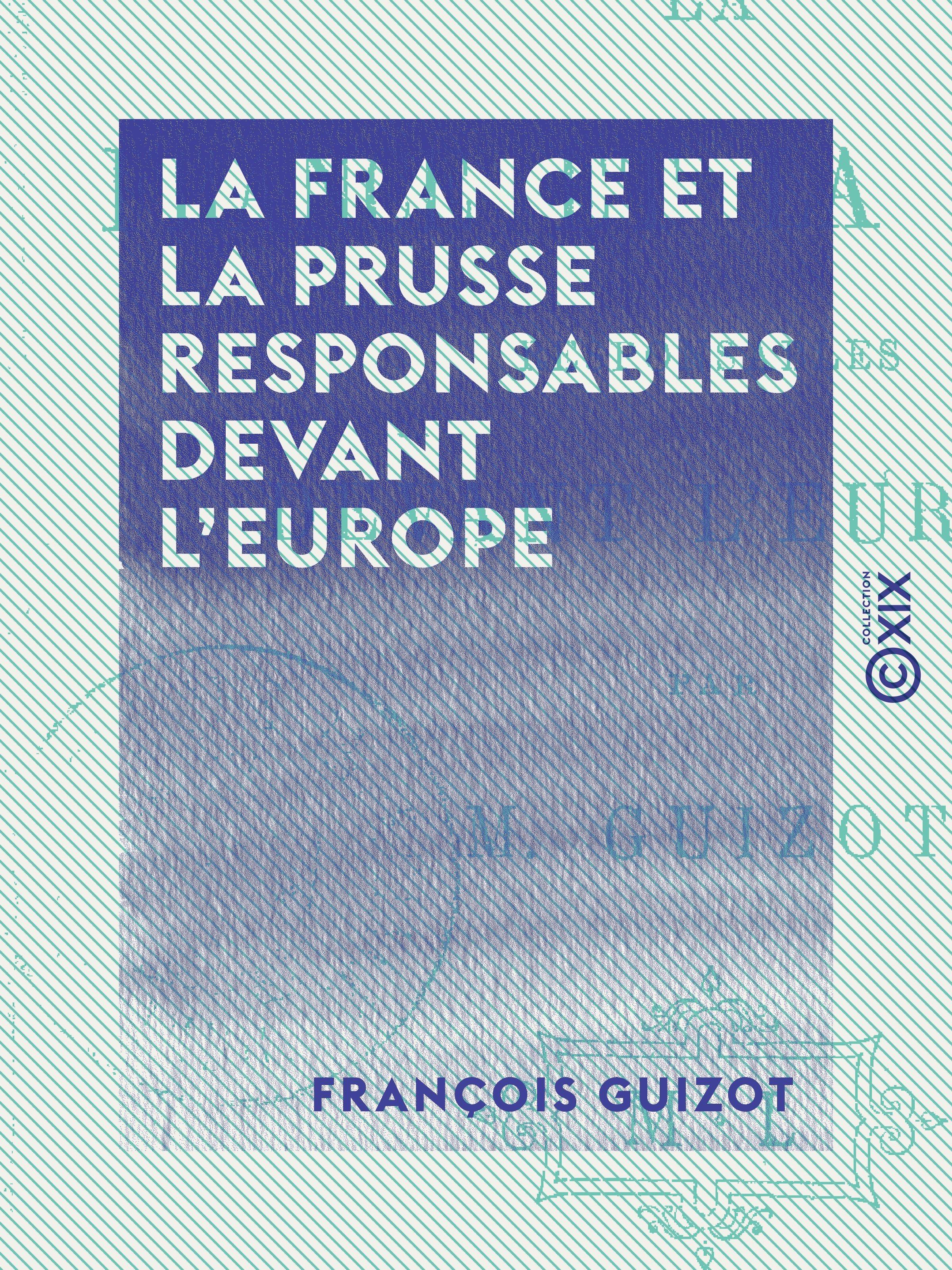 Vente EBooks : La France et la Prusse responsables devant l'Europe  - François GUIZOT