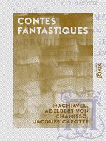 Contes fantastiques - Le Diable amoureux - Le Démon marié - Merveilleuse histoire de Pierre Schlemihl  - MACHIAVEL - Adelbert von Chamisso - Jacques Cazotte