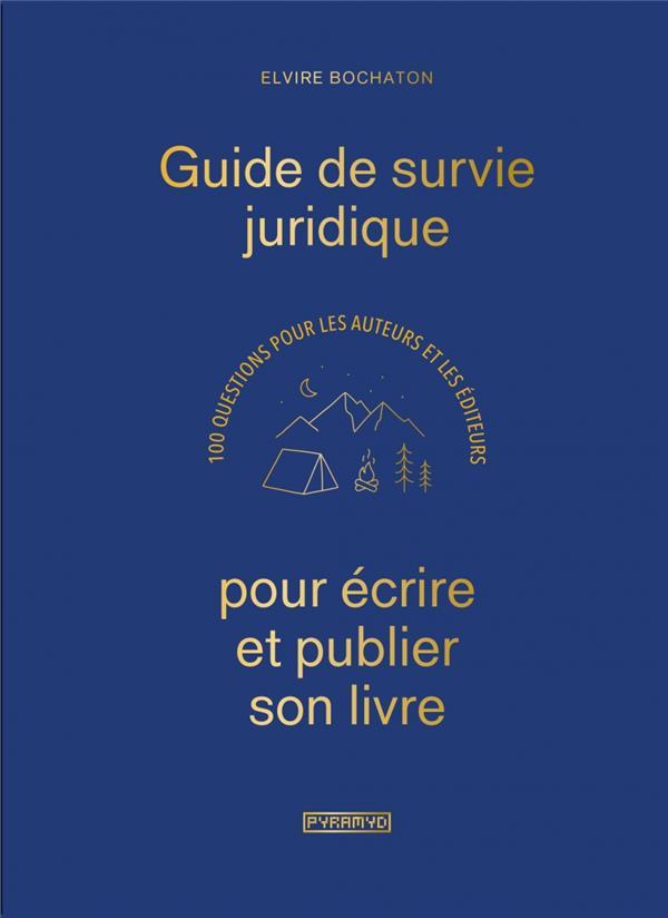 GUIDE DE SURVIE JURIDIQUE POUR ECRIRE ET PUBLIER SON LIVRE