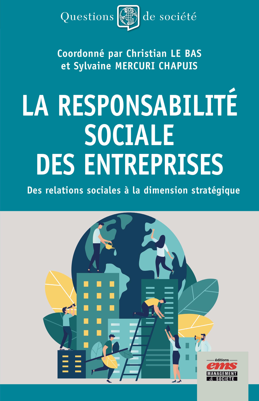 La responsabilité sociale des entreprises ; des relations sociales à la dimension stratégique