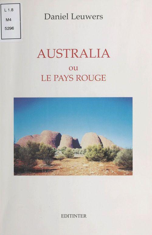 Australia ou le Pays rouge  - Daniel Leuwers