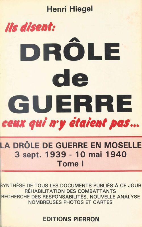 La Drôle de guerre en Moselle (1) : 3 septembre 1939-10 mai 1940  - Henri Hiegel