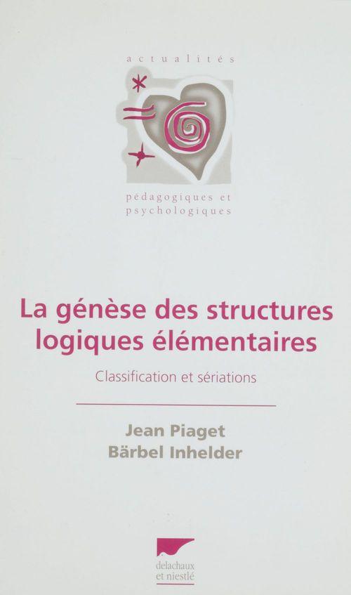 Genese des structures logiques elementaires (la)