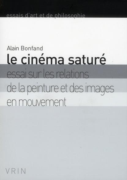 Le cinéma saturé ; essai sur les relations de la peinture et des images en mouvement