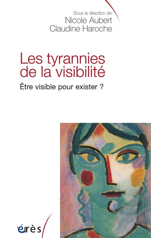 Les tyrannies de la visibilité ; être visible pour exister
