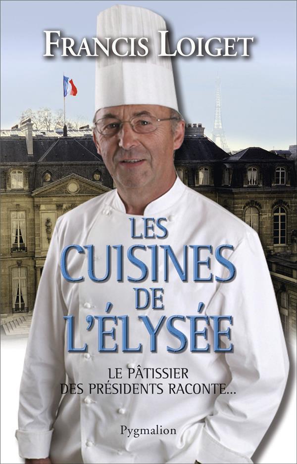 Les cuisines de l'Elysée ; le pâtissier des présidents raconte