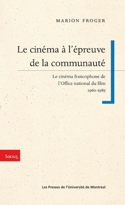 le cinéma à l'épreuve de la communauté ; le cinéma francophone de l'Office national du film 1960-1985