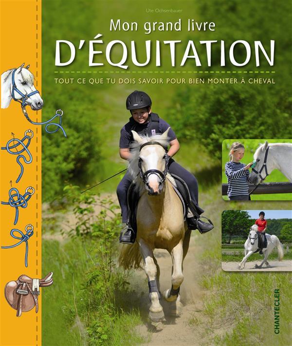 Mon grand livre d'équitation ; tout ce que tu dois savoir pour bien monter à cheval