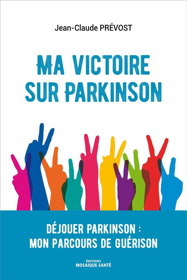 ma victoire sur Parkinson ; comment s'en sortir