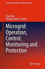 Microgrid: Operation, Control, Monitoring and Protection  - Papia Ray - Monalisa Biswal