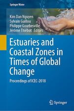 Estuaries and Coastal Zones in Times of Global Change  - Philippe Gourbesville - Kim Dan Nguyen - Jérôme Thiébot - Sylvain Guillou