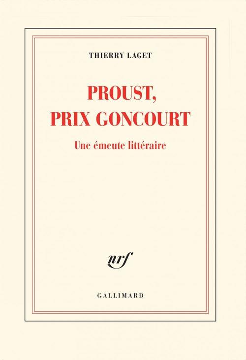 Proust, prix Goncourt. Une émeute littéraire  - Thierry Laget