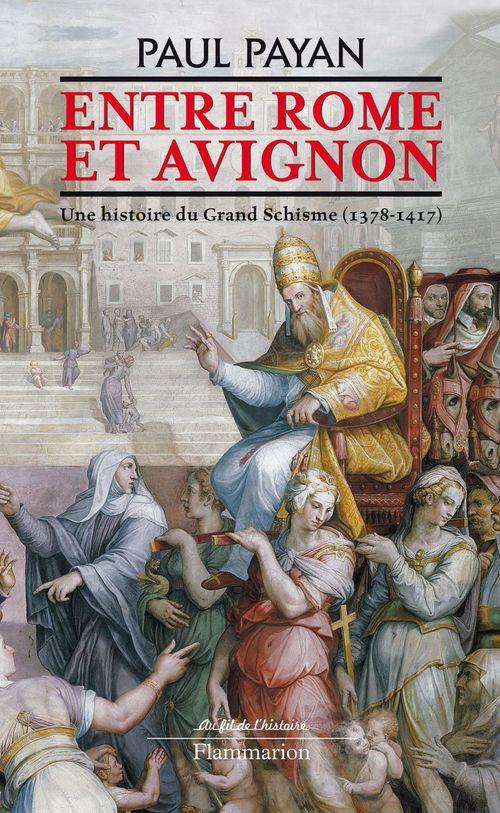 Entre Rome et Avignon ; une histoire du Grand Schisme, 1378-1417