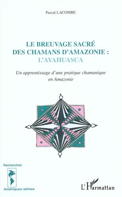 Le breuvage sacre des chamans d'amazonie : l'ayahuasca - un apprentissage d'une pratique chamanique