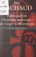 Fabriques de l'homme nouveau : de Léger à Mondrian  - Éric Michaud