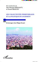 Les collectivités territoriales et la politique du logement  - Jean-Philippe Brouant - Gérard Marcou